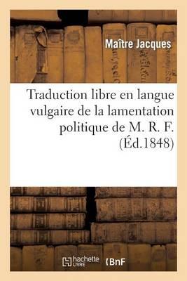 Traduction Libre En Langue Vulgaire de la Lamentation Politique de M. R. F. - Sciences Sociales (Paperback)