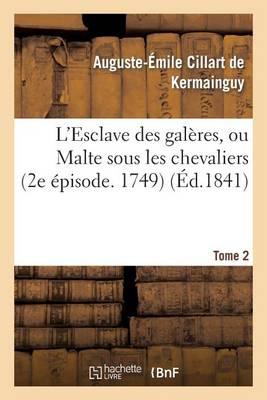 L'Esclave Des Gal�res, Ou Malte Sous Les Chevaliers (2e �pisode. 1749). Tome 2 - Histoire (Paperback)