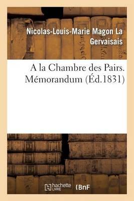a la Chambre Des Pairs. M�morandum - Sciences Sociales (Paperback)