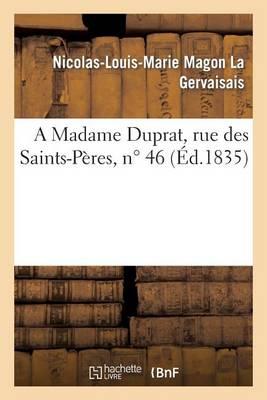 A Madame Duprat, Rue Des Saints-Peres, N 46 - Litterature (Paperback)