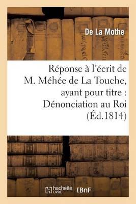 R�ponse � l'�crit de M. M�h�e de la Touche, Ayant Pour Titre: D�nonciation Au Roi Des Actes - Histoire (Paperback)