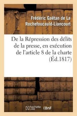 de la R�pression Des D�lits de la Presse, En Ex�cution de l'Article 8 de la Charte Constitutionnelle - Histoire (Paperback)