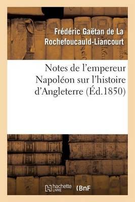 Notes de l'Empereur Napol�on Sur l'Histoire d'Angleterre, Compl�ment N�cessaire - Histoire (Paperback)