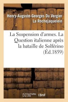 La Suspension D'Armes. La Question Italienne Apres La Bataille de Solferino - Histoire (Paperback)