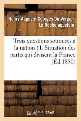 Trois Questions Soumises � La Nation ! I. Situation Des Partis Qui Divisent La France - Sciences Sociales (Paperback)