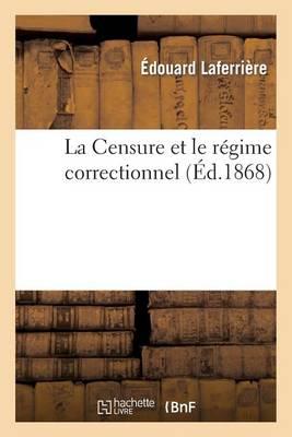 La Censure Et Le R�gime Correctionnel - Sciences Sociales (Paperback)