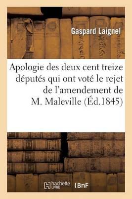 Apologie Des Deux Cent Treize D�put�s Qui Ont Vot� Le Rejet de l'Amendement de M. Maleville... - Sciences Sociales (Paperback)