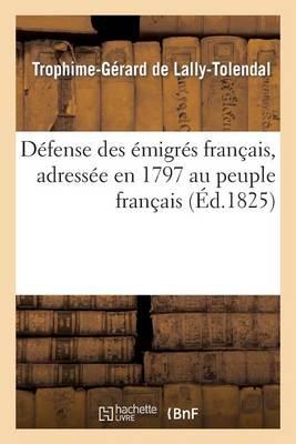 D�fense Des �migr�s Fran�ais, Adress�e En 1797 Au Peuple Fran�ais - Histoire (Paperback)