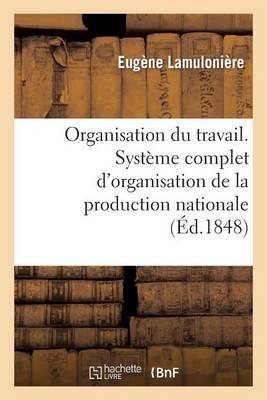 Organisation Du Travail. Systeme Complet D'Organisation de La Production Nationale: , Par L'Association Du Travail, Du Capital Et Du Talent - Sciences Sociales (Paperback)