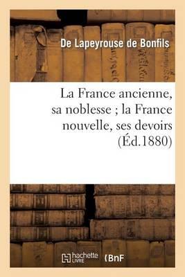 La France Ancienne, Sa Noblesse La France Nouvelle, Ses Devoirs - Sciences Sociales (Paperback)