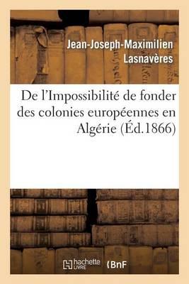 de l'Impossibilit� de Fonder Des Colonies Europ�ennes En Alg�rie - Sciences Sociales (Paperback)