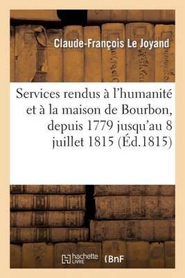 Services Rendus � l'Humanit� Et � La Maison de Bourbon, Depuis 1779 Jusqu'au 8 Juillet 1815 - Litterature (Paperback)