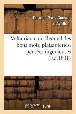 Voltairiana, Ou Recueil Des Bons Mots, Plaisanteries, Pens�es Ing�nieuses - Litterature (Paperback)