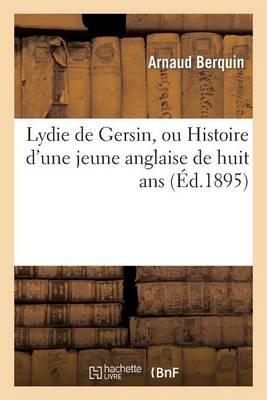 Lydie de Gersin, Ou Histoire d'Une Jeune Anglaise de Huit ANS - Litterature (Paperback)