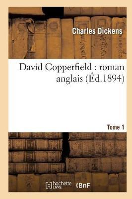 David Copperfield: Roman Anglais.Tome 1 - Litterature (Paperback)