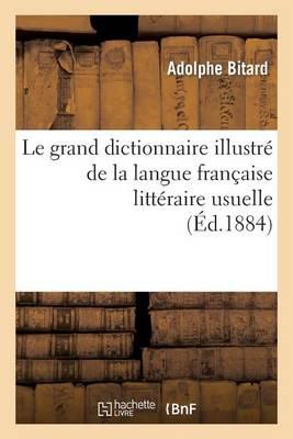 Le Grand Dictionnaire Illustre de la Langue Francaise Litteraire Usuelle Et Fantaisiste - Langues (Paperback)