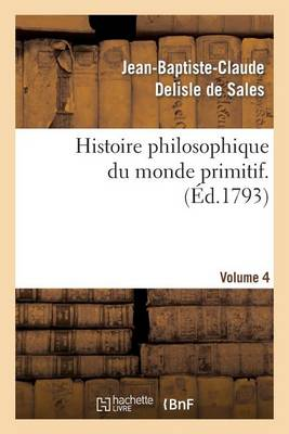 Histoire Philosophique Du Monde Primitif. Volume 4 - Philosophie (Paperback)