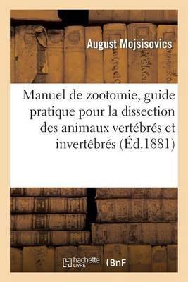 Manuel de Zootomie, Guide Pratique Pour La Dissection Des Animaux Vert�br�s Et Invert�br�s - Sciences (Paperback)