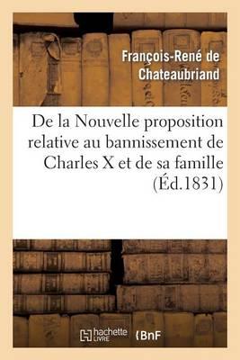 de la Nouvelle Proposition Relative Au Bannissement de Charles X Et de Sa Famille, - Histoire (Paperback)