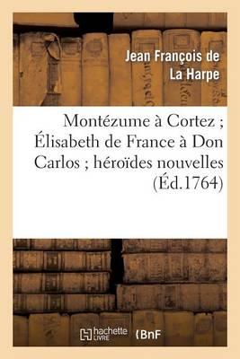 Mont�zume � Cortez �lisabeth de France � Don Carlos H�ro�des Nouvelles - Litterature (Paperback)