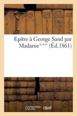 Epitre � George Sand Par Madame*** - Litterature (Paperback)