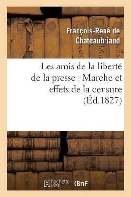 Les Amis de la Libert� de la Presse: Marche Et Effets de la Censure - Histoire (Paperback)