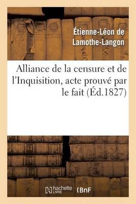 Alliance de la Censure Et de l'Inquisition, Acte Prouv� Par Le Fait . Lettre � M. Le Docteur D*** - Histoire (Paperback)