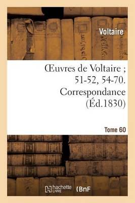 Oeuvres de Voltaire 51-52, 54-70. Correspondance. T. 60 - Litterature (Paperback)
