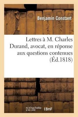 Lettres � M. Charles Durand, Avocat, En R�ponse Aux Questions Contenues - Sciences Sociales (Paperback)