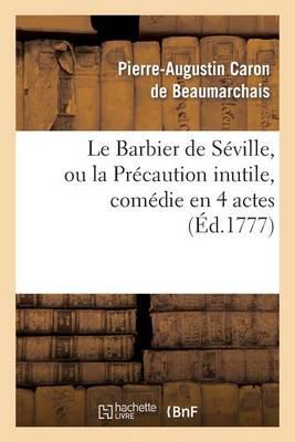 Le Barbier de Seville, Ou La Precaution Inutile, Sur Le Theatre de la Comedie-Francaise (Ed 1777) - Arts (Paperback)
