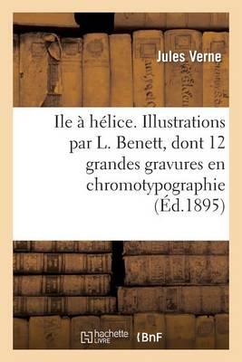 Ile a Helice. Illustrations Par L. Benett, Dont 12 Grandes Gravures En Chromotypographie - Histoire (Paperback)