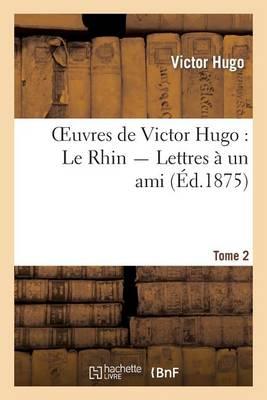 Oeuvres de Victor Hugo. Le Rhin. Lettres � Un Ami.Tome 2 - Litterature (Paperback)