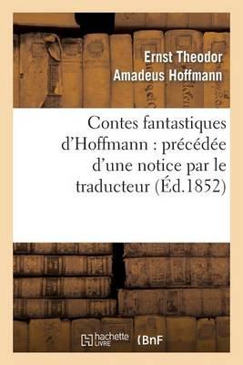Contes Fantastiques d'Hoffmann: Pr�c�d�e d'Une Notice Par Le Traducteur - Litterature (Paperback)
