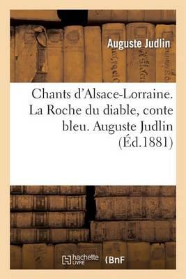 Chants d'Alsace-Lorraine. La Roche Du Diable, Conte Bleu. Auguste Judlin - Litterature (Paperback)