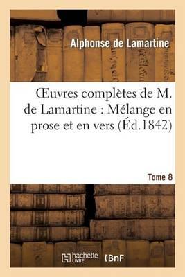 Oeuvres Compl�tes de M.de Lamartine. M�lange En Prose Et En Vers T. 8 - Litterature (Paperback)