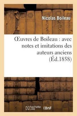 Oeuvres de Boileau: Avec Notes Et Imitations Des Auteurs Anciens (�d.1858) - Litterature (Paperback)