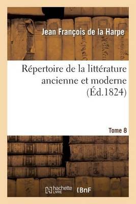 R�pertoire de la Litt�rature Ancienne Et Moderne. T8 - Litterature (Paperback)