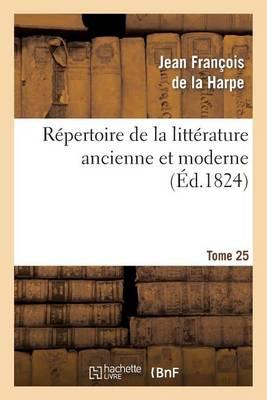R�pertoire de la Litt�rature Ancienne Et Moderne. T25 - Litterature (Paperback)