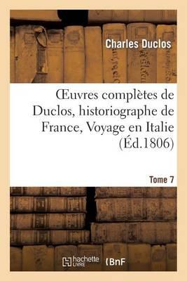 Oeuvres Compl�tes de Duclos, Historiographe de France, T. 7 Voyage En Italie - Litterature (Paperback)