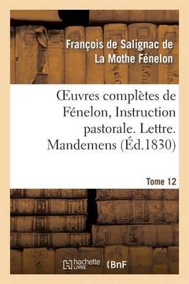 Oeuvres Completes de Fenelon, Tome XII. Instruction Pastorale. Lettre. Mandemens - Litterature (Paperback)