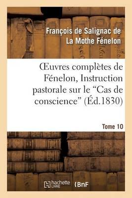 Oeuvres Compl�tes de F�nelon, Tome X. Instruction Pastorale Sur Le Cas de Conscience - Litterature (Paperback)