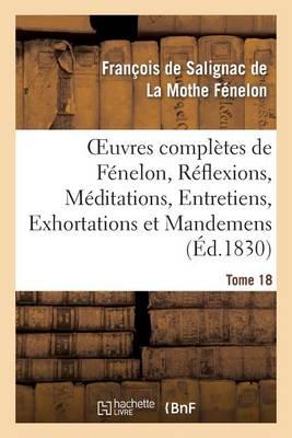 Oeuvres Compl�tes de F�nelon, Tome XVIII. R�flexions, M�ditations, Entretiens - Litterature (Paperback)