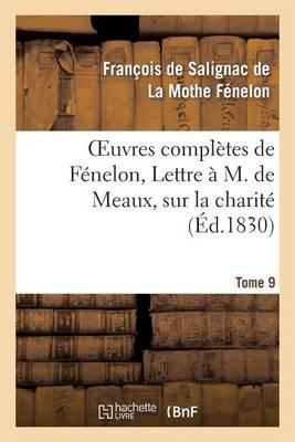 Oeuvres Compl�tes de F�nelon, Tome IX. Lettre � M. de Meaux, Sur La Charit� - Litterature (Paperback)