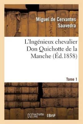 L'Ingenieux Chevalier Don Quichotte de la Manche (Ed.1858)Tome 1 - Litterature (Paperback)