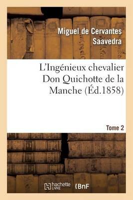 L'Ing�nieux Chevalier Don Quichotte de la Manche (�d.1858)Tome 2 - Litterature (Paperback)