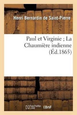 Paul Et Virginie; La Chaumiere Indienne (Ed.1865) - Sciences (Paperback)