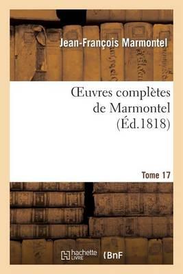 Oeuvres Completes de Marmontel. Tome 17 Metaphysique Et Morale - Litterature (Paperback)