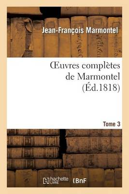 Oeuvres Compl�tes de Marmontel. Tome 3 Contes Moraux, Volume 1 - Litterature (Paperback)