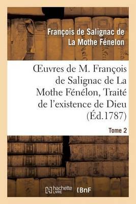 Oeuvres de M. Fran�ois de Salignac de la Mothe F�n�lon, Tome 2. Trait� de l'Existence de Dieu - Litterature (Paperback)