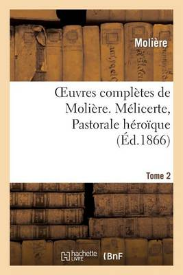 Oeuvres Compl�tes de Moli�re. Tome 2. M�licerte, Pastorale H�ro�que - Litterature (Paperback)